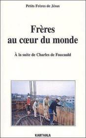 Frères au coeur du monde ; à la suite de Charles de Foucauld - Couverture - Format classique
