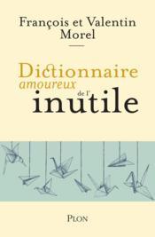Dictionnaire amoureux ; de l'inutile - Couverture - Format classique