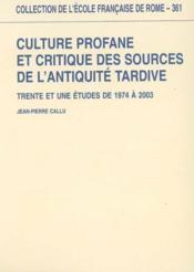 Culture profane et critique des sources de l'antiquité tardive ; trente et une études de 1974 à 2003 - Couverture - Format classique