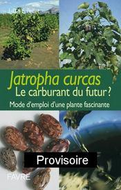 Jatropha curcas, le carburant du futur ? mode d'emploi d'une plante fascinante - Intérieur - Format classique