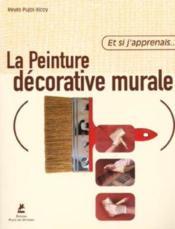 Et Si J'Apprenais T.7 ; La Peinture Décorative Murale - Couverture - Format classique