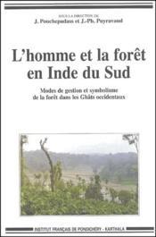 L'homme et la forêt en Inde du Sud ; modes de gestion et symbolisme de la forêt dans les Ghâts occidentaux - Couverture - Format classique