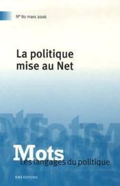 Mots T.80 ; La Politique Mise Au Net (Edition 2006) - Couverture - Format classique
