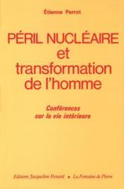 Peril nucleaire et transformation de l'homme conferences sur la vie interieure (1980-1982) - Couverture - Format classique