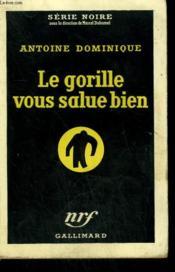 Le Gorille Vous Salue Bien. Collection : Serie Noire N° 220 - Couverture - Format classique