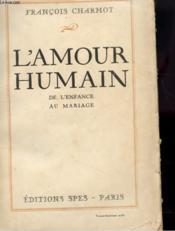 L'Amour Humain De L'Enfance Au Mariage - Couverture - Format classique