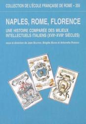 Naples, Rome, Florence ; une histoire comparée des milieux intellectuels italiens (XVIIe-XVIIIe siècles) - Couverture - Format classique