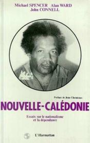 Nouvelle-Calédonie ; essais sur le nationalisme et la dépendance - Couverture - Format classique