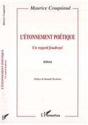 L'Etonnement Poetique: Un Regard Foudroye - Couverture - Format classique
