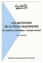 La mutations de la franc-maçonnerie ; des lumières au romantisme : l'exemple normand - Couverture - Format classique