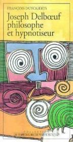 Joseph Delboeuf, Philosophe Et Hypnotiseur - Couverture - Format classique