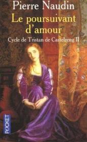 Cycle de Tristan de Castelreng t.2 ; le poursuivant d'amour - Couverture - Format classique