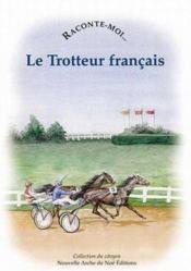 RACONTE-MOI... ; le trotteur français - Couverture - Format classique
