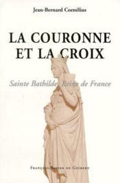 La couronne et la croix ; Sainte Bathilde reine de France - Couverture - Format classique