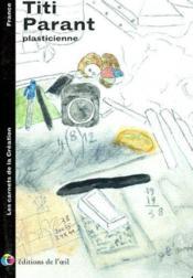 Titi parant - plasticienne, 2002 (les carnets de la creation) - Couverture - Format classique