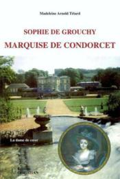 Sophie de Grouchy, marquise de Condorcet, la dame de coeur ; 1764-1822 - Couverture - Format classique