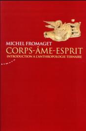 Corps-âme-esprit ; introduction à l'anthropologie ternaire - Couverture - Format classique