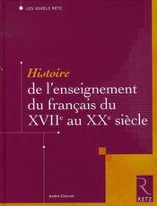 Histoire de l'enseignement du francais du XVII au XX siècle - Intérieur - Format classique