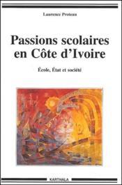 Passions scolaires en Cöte d'Ivoire ; école, état et société - Couverture - Format classique