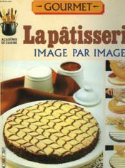 Gourmet. Academie De Cuisine. La Pâtisserie, Image Par Image. - Couverture - Format classique