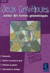 Jeux graphiques autour des formes géométriques ; GS/CP ; fiches à photocopier - Intérieur - Format classique