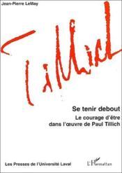 Se tenir debout ; le courage d'être dans l'oeuvre de Paul Tillich - Couverture - Format classique