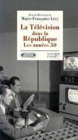 La télévision dans la république ; les années 50 - Couverture - Format classique