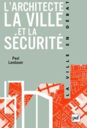 L'architecte ; la ville et la sécurité - Couverture - Format classique