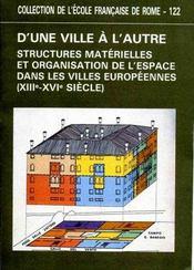 D'UNE VILLE A L'AUTRE. Structures matérielles et organisation de l'espace dans les villes européennes (XIII-XIVe siècle). - Intérieur - Format classique
