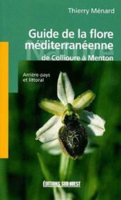 Guide de le flore méditerranéenne, de Collioure à Menton ; arrière-pays et littoral - Couverture - Format classique