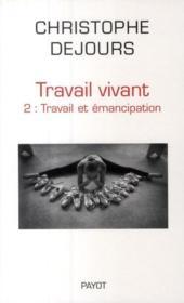 Travail vivant t.2 ; émancipation et travail - Couverture - Format classique
