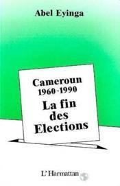 Cameroun 1960-1990 La Fin Des Elections - Couverture - Format classique