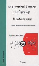 International commons at the digital age ; la création en partage - Couverture - Format classique