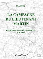 La campagne du lieutenant Martin ; Dunkerque-zone interdite 1939-1944 - Couverture - Format classique