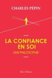 La confiance en soi ; une philosophie - Couverture - Format classique