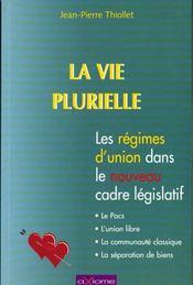 La Vie Plurielle ; Les Regimes D'Union Dans Le Cadre Legislatif - Intérieur - Format classique