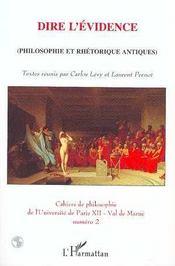 Dire L'Evidence ; Philosophie Et Rhetorique Antiques - Intérieur - Format classique