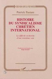 Histoire du syndicalisme chrétien international ; la difficile recherche d'une troisième voie - Intérieur - Format classique