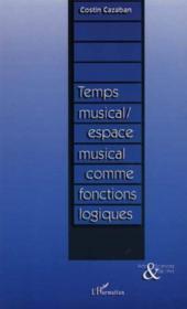Temps Musical ; Espace Musical Comme Fonctions Logiques - Couverture - Format classique