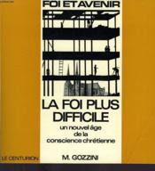 La Foi Plus Difficile, Un Nouvel Age De La Conscience Chretienne - Couverture - Format classique