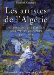 Les artistes de l'Algérie ; dictionnaire des peintres, sculpteurs, graveurs 1830-1962 - Couverture - Format classique