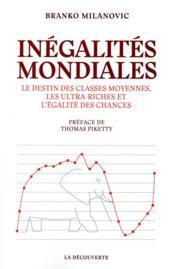 Inégalités mondiales ; le destin des classes moyennes, les ultra-riches et l'égalité des chances - Couverture - Format classique