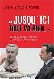 Jusqu'ici tout va bien ; Nicolas Sarkozy, chronique d'une partie de campagne - Intérieur - Format classique