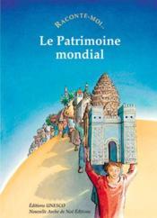 Raconte-Moi... T.41 ; Le Patrimoine Mondial - Couverture - Format classique
