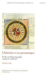 Cahiers d'études hispaniques médiévales, annexe n.17 ; l'historien et ses personnages ; études sur l'historiographie espagnole médiévale - Intérieur - Format classique