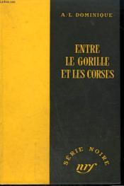 Entre Le Gorille Et Les Corses. Collection : Serie Noire Sans Jaquette N° 322 - Couverture - Format classique