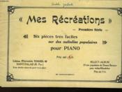 Mes Recreations - Premiere Serie - Six Pieces Tres Faciles Sur Des Melodies Populaires Pour Piano - Couverture - Format classique