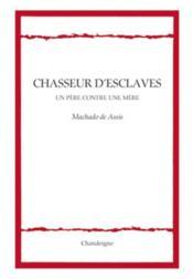 Chasseur d'esclaves ; un père contre une mère - Couverture - Format classique