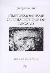 L'impressionnisme ; une dialectique du regard - Couverture - Format classique