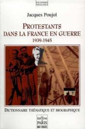Protestants dans la france en guerre, 1939-1945 dictionnaire thematique et biographique - Couverture - Format classique